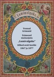 """Esimesed muinasjutu """"Lumivalguke"""" tõlked eesti keelde : """"Schneewittchen"""" (1867) ja """"Lumiwalguke"""" (1877)"""