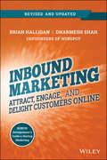 Inbound Marketing, Revised and Updated. Attract, Engage, and Delight Customers Online
