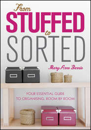 From Stuffed to Sorted. Your Essential Guide To Organising, Room By Room