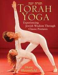 Torah Yoga. Experiencing Jewish Wisdom Through Classic Postures