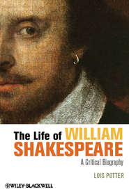 The Life of William Shakespeare. A Critical Biography