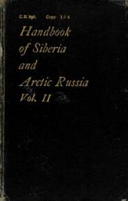 A handbook of Siberia and Arctic Russia : Vol. II : Arctic Russia and Western Siberia