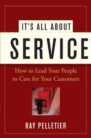It\'s All About Service. How to Lead Your People to Care for Your Customers