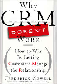 Why CRM Doesn\'t Work. How to Win by Letting Customers Manange the Relationship