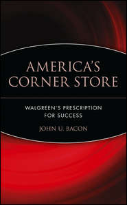 America\'s Corner Store. Walgreen\'s Prescription for Success